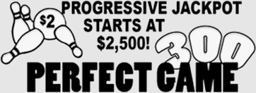 Progressive Jackpot Starts at $2,500 - Perfect Game 300