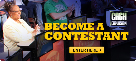 Become a Cash Explosion Contestant - Enter Here