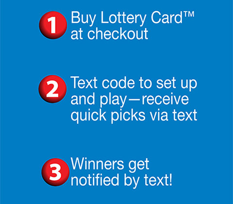 1. Buy Lottery Card at checkout 2. Text code to set up and play receive quick picks via text 3. Winners get notified by text