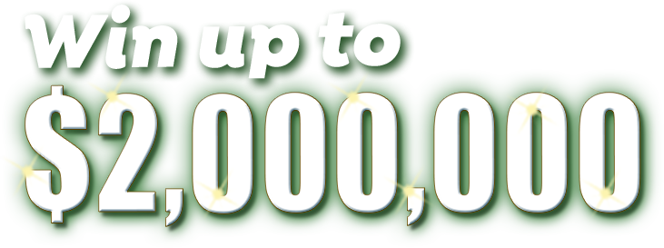Win up to $2,000,000